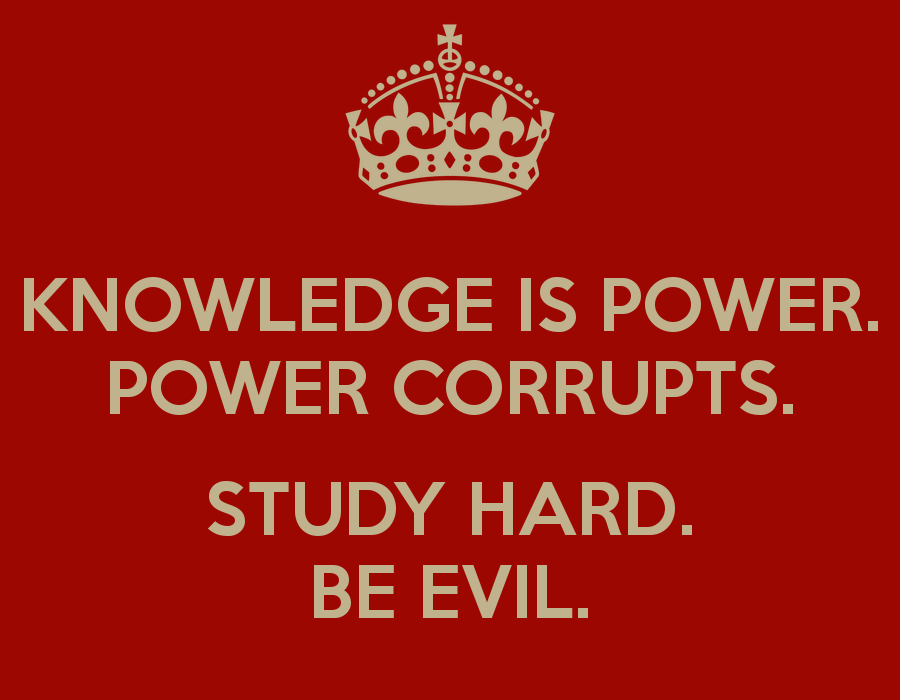 knowledge-is-power-power-corrupts-study-hard-be-evil-2